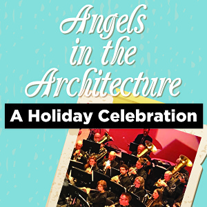 "Tacoma Concert Band Presents ""Angels In The Architecture: A Holiday Celebration"""